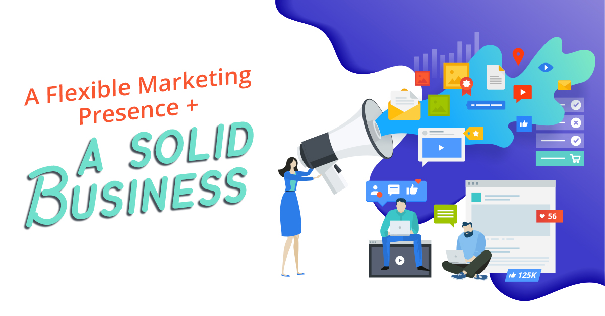 A Flexible Marketing Presence + A Solid Business