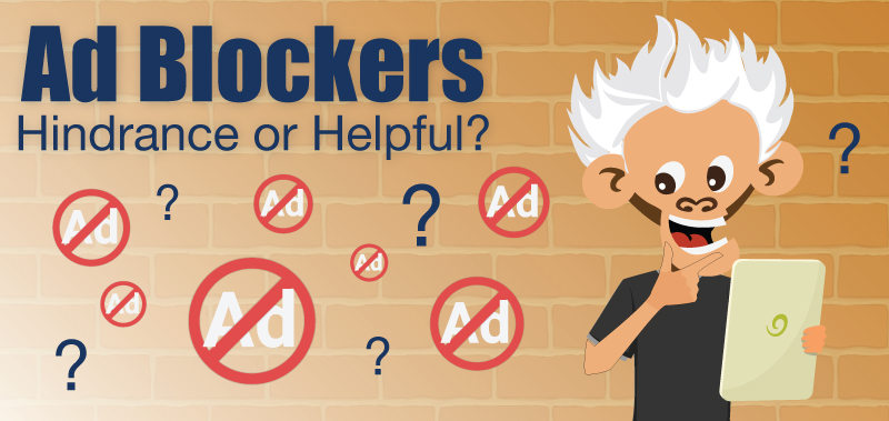 Ad Blockers - Hindrance or Helpful?