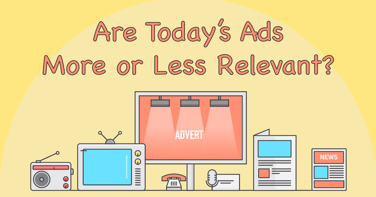 Are Today's Ads More or Less Relevant?