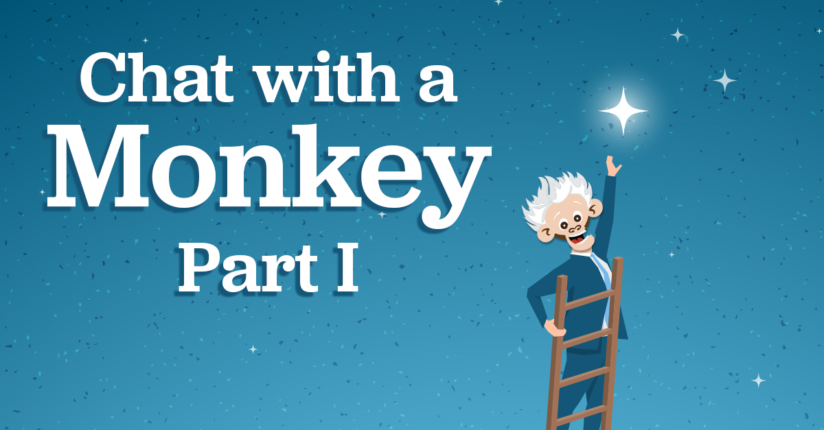 What is it Like to Chat With a Monkey? (Part 1)
