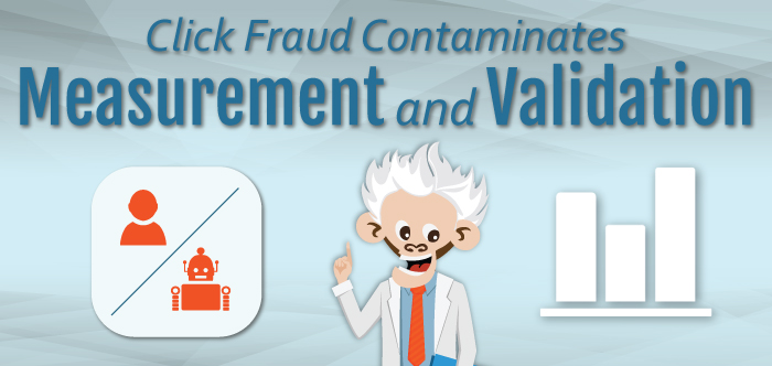 Click Fraud Contaminates Measurement and Validation
