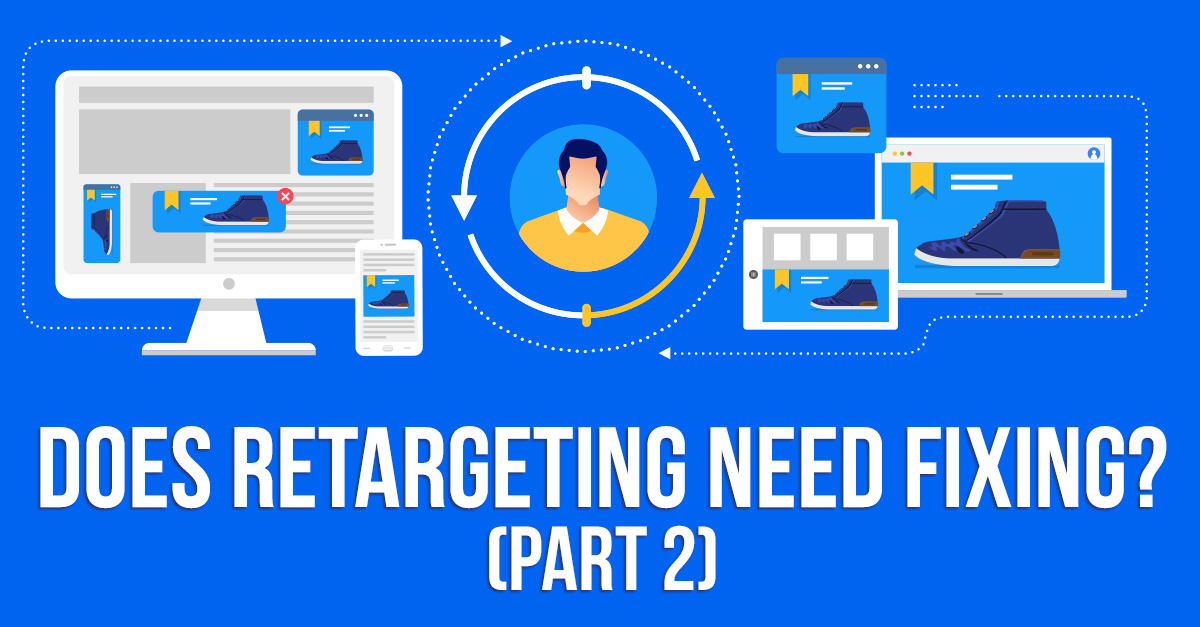 Does Retargeting Need Fixing? (Part Two)