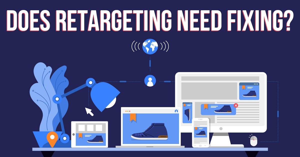 Does Retargeting Need Fixing? (Part One)