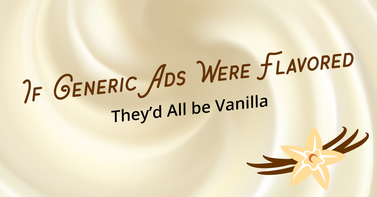 If Generic Ads Were Flavored, They'd All be Vanilla