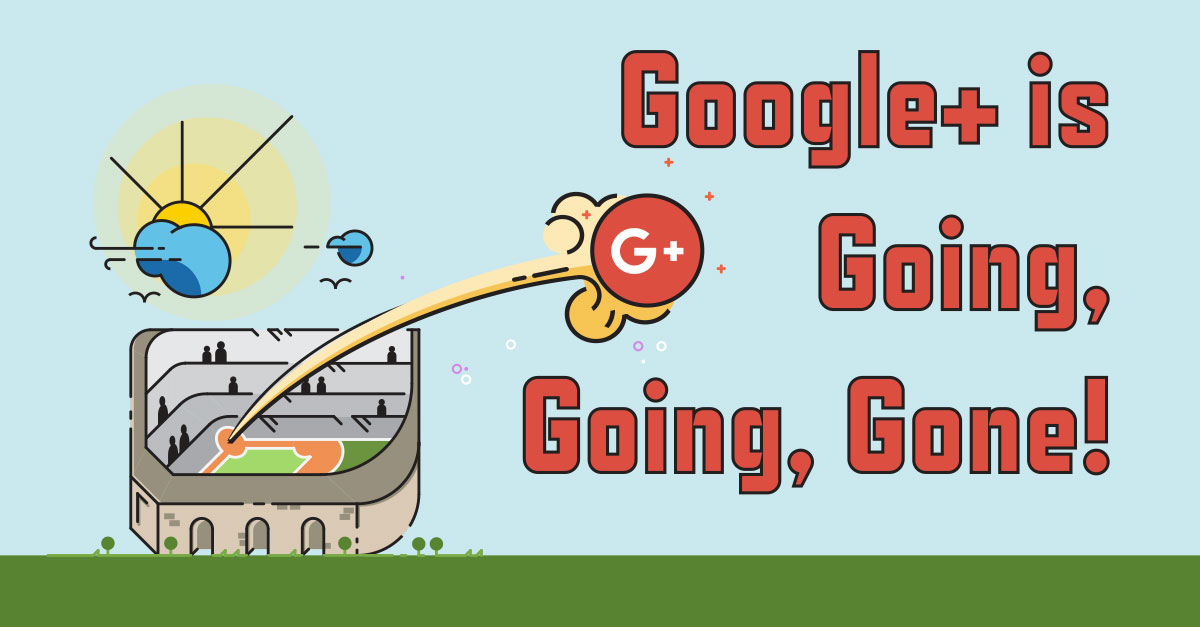 Google+ is Going, Going, Gone!