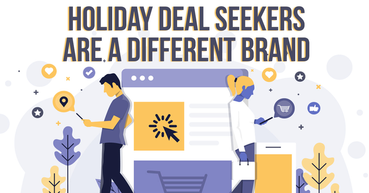 Holiday Deal Seekers are a Different Brand!