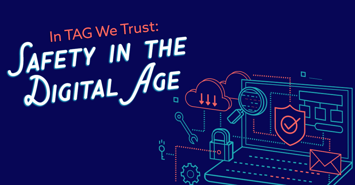 In TAG We Trust: Safety In The Digital Age