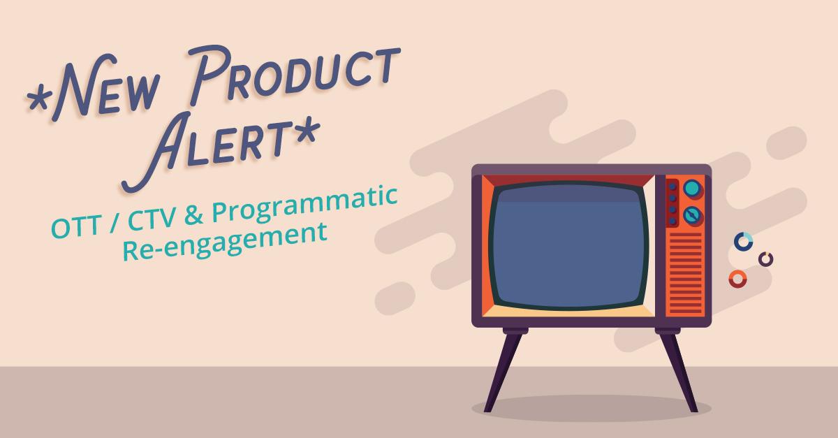 Introducing OTT / CTV & Programmatic Re-Engagement