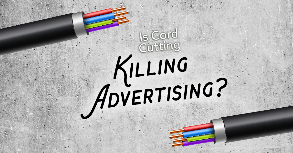 Is Cord-Cutting Killing Advertising?