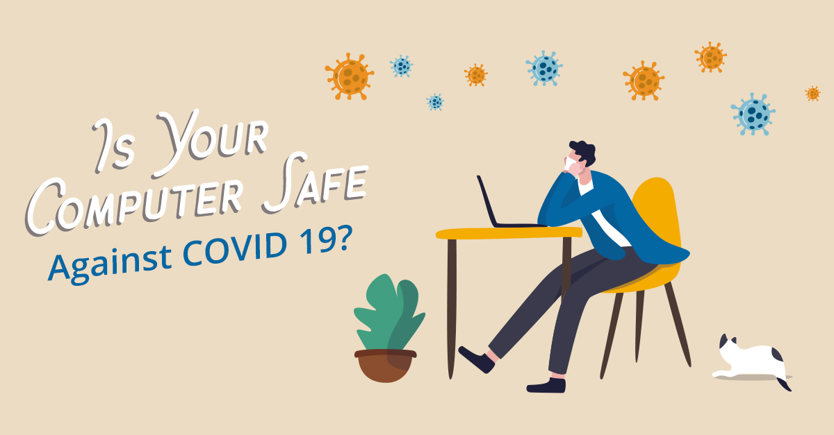 Is Your Computer Safe Against COVID-19?