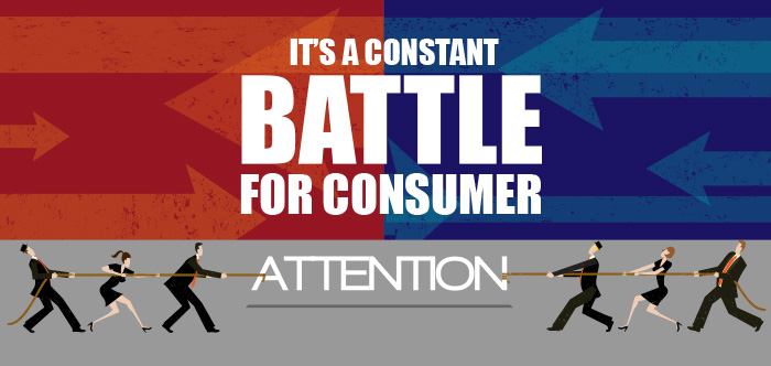 It's a Constant Battle for Consumer Attention