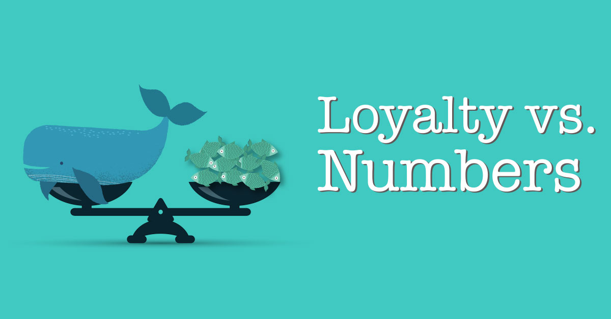 Loyalty vs. Numbers