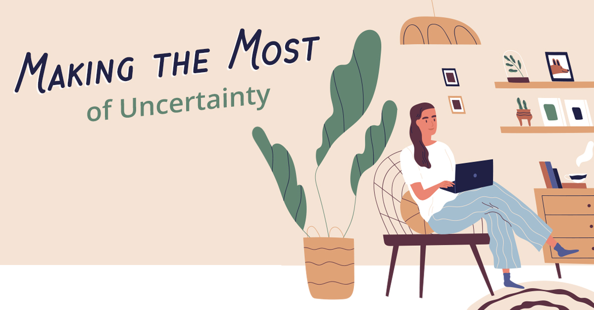 Making the Most of Uncertainty