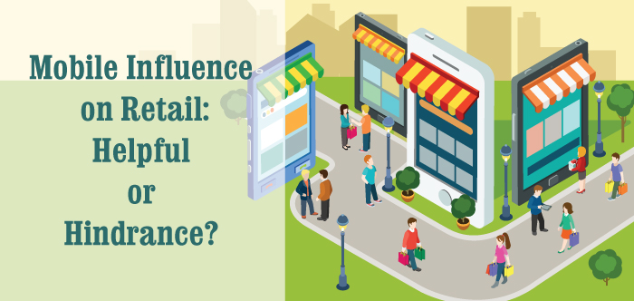 Mobile Influence on Retail - Helpful or Hindrance?