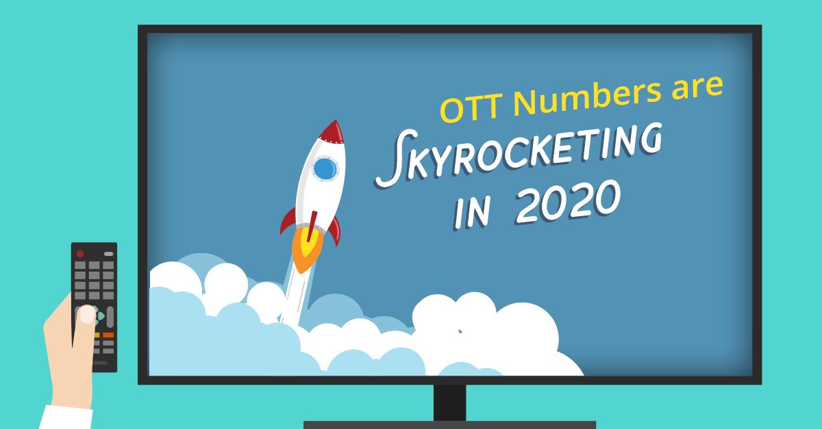 OTT Numbers are Skyrocketing in 2020