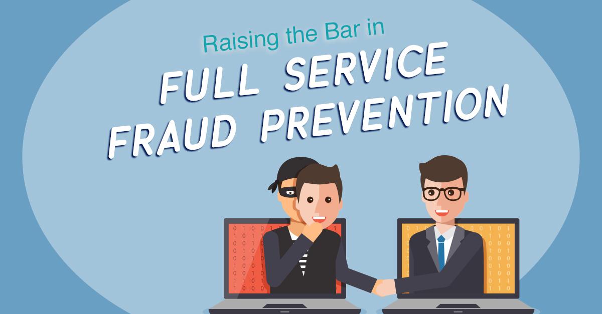 Raising the Bar in Full-Service Fraud Prevention