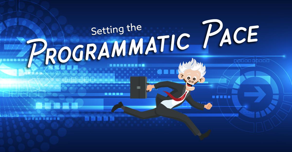 Setting the Programmatic Pace