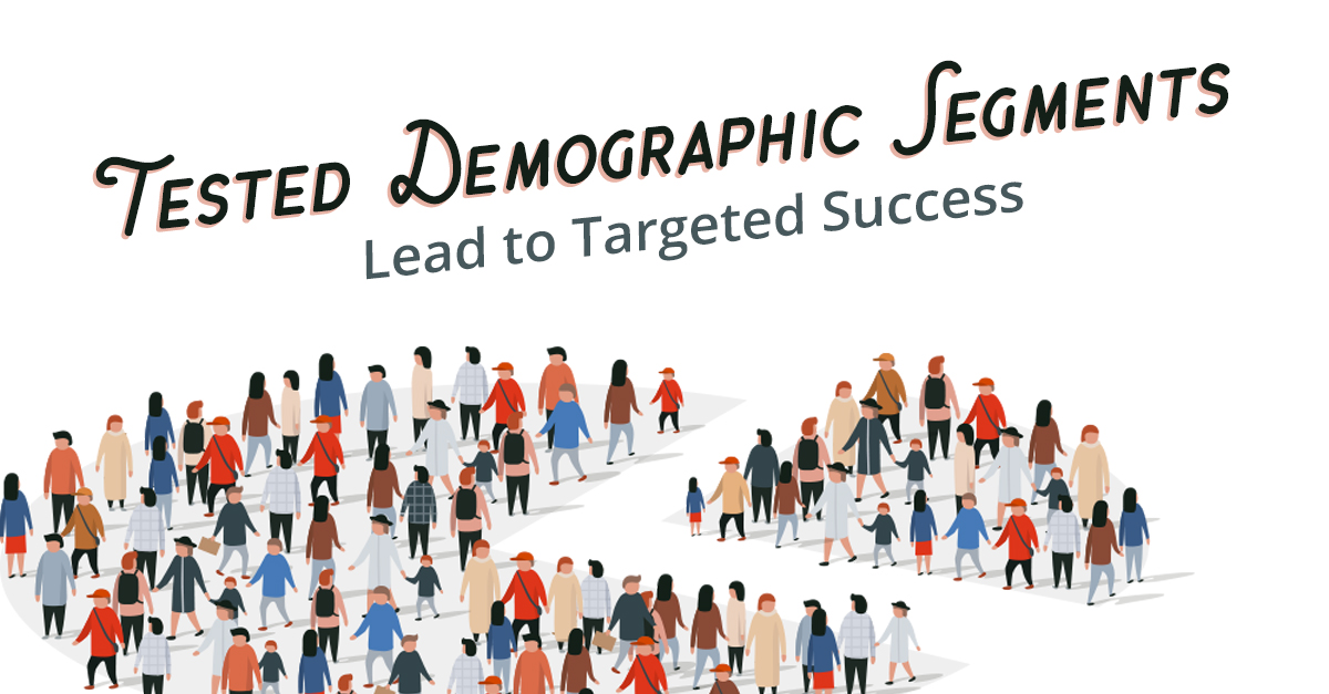 Tested Demographic Segments Lead to Targeted Success