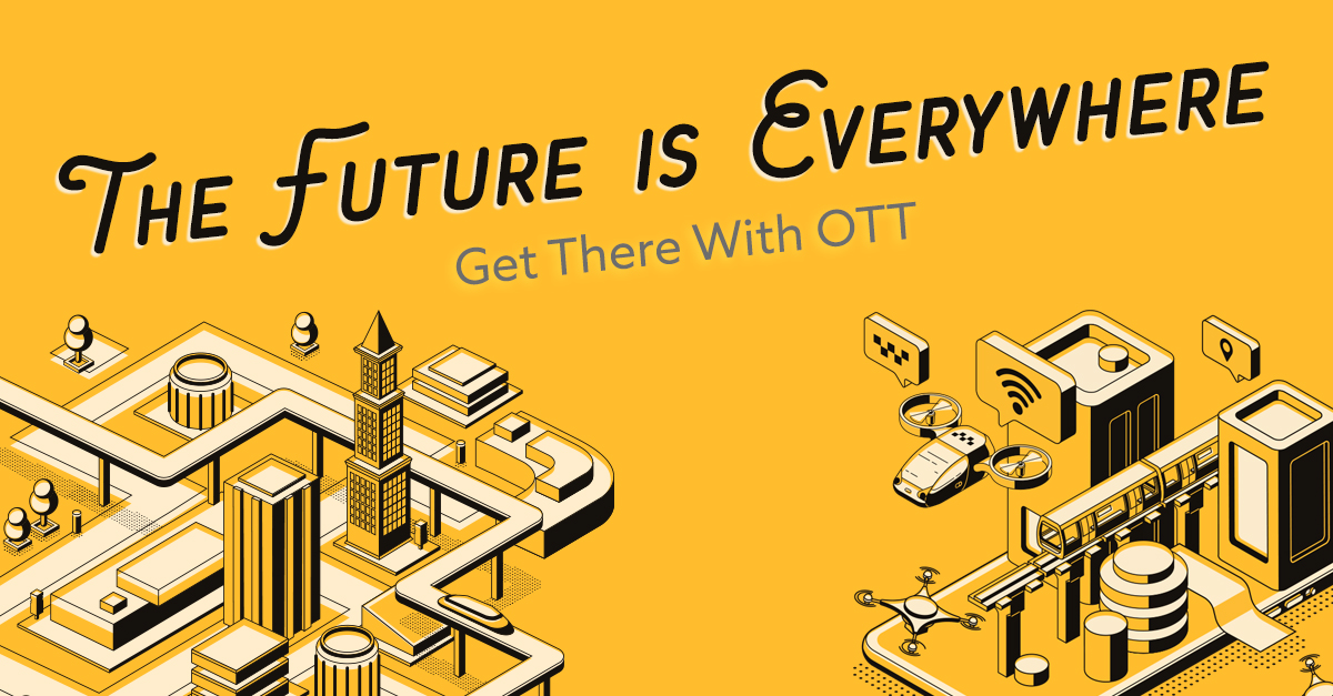 The Future Is Everywhere: Get There with OTT
