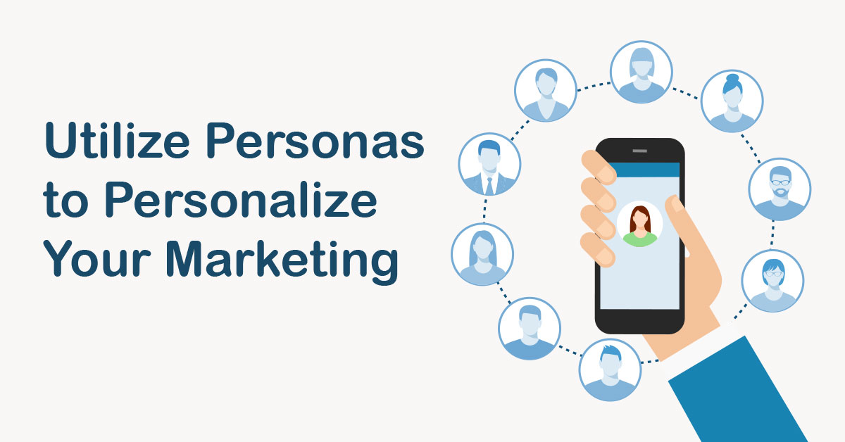 Utilize Personas to Personalize Your Marketing