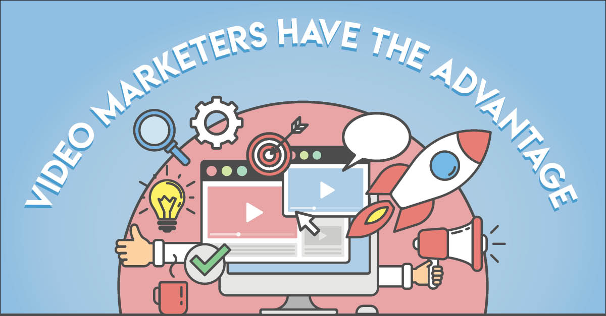 Video Marketers Have the Advantage