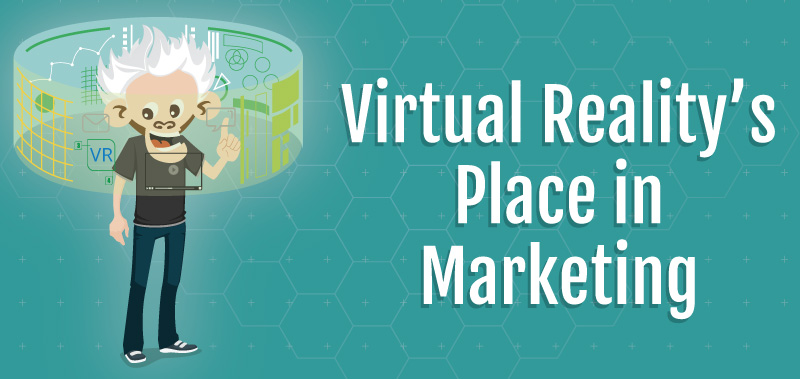 Virtual Reality's Place in Marketing