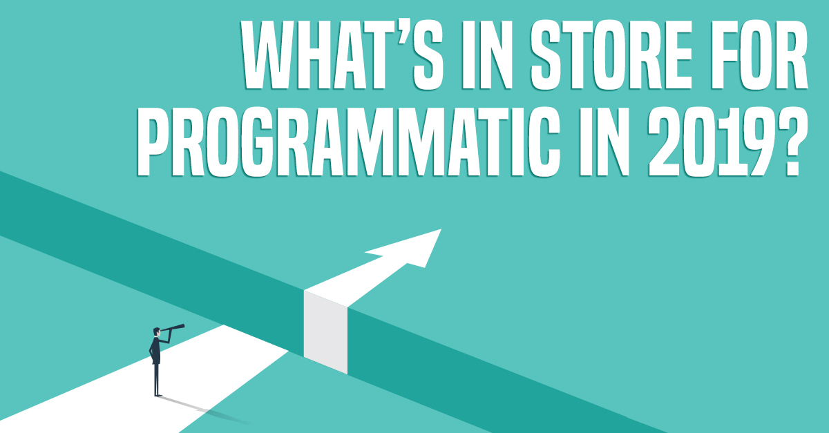 What's In Store for Programmatic In 2019?