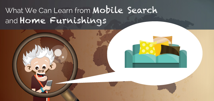 What We Can Learn From Mobile Search & Home Furnishings