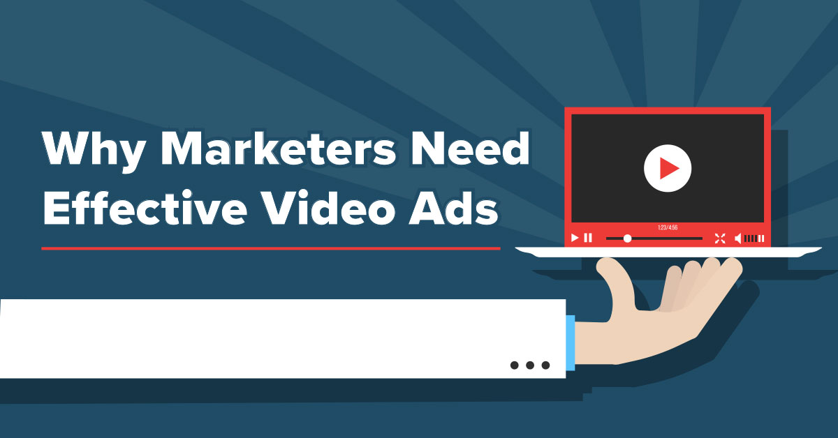 Why Marketers Need Effective Video Ads