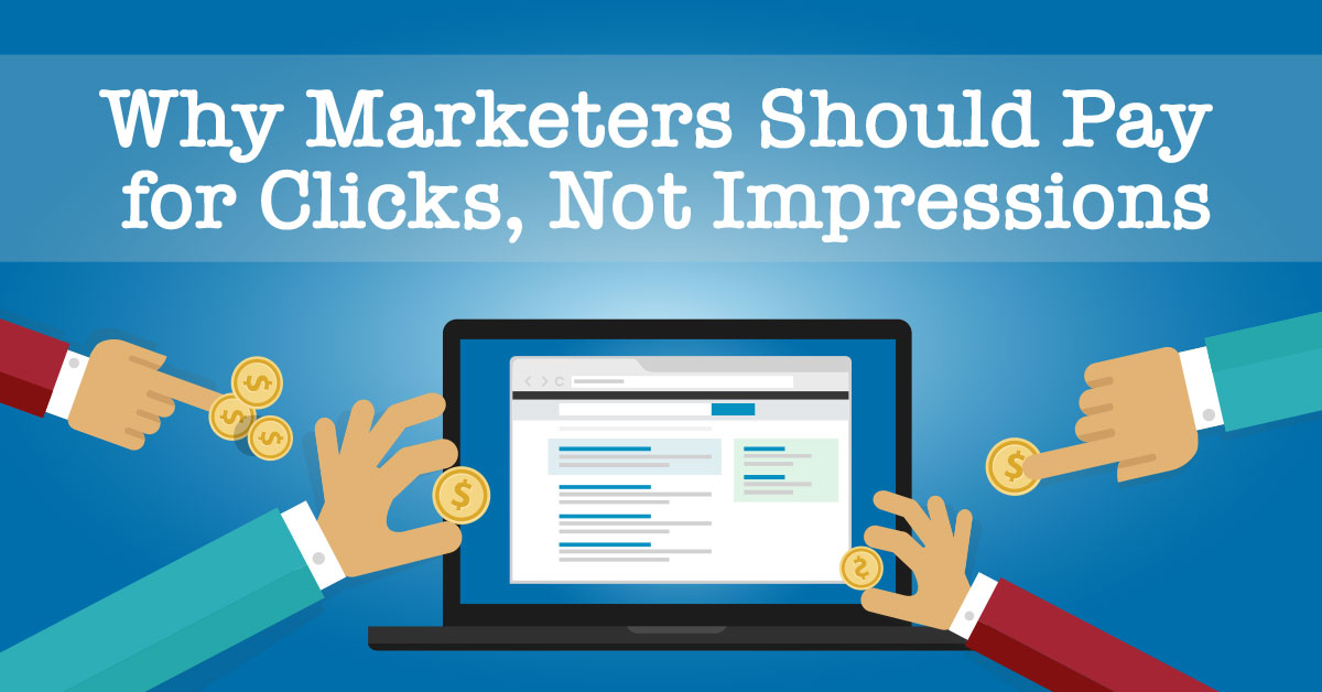 Why Marketers Should Pay for Clicks, Not Impressions