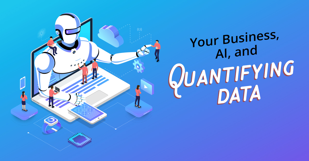 Your Business, AI, and Quantifying Data